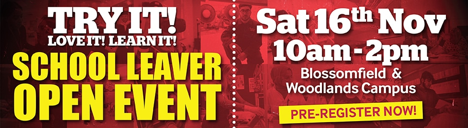 School Leaver Open Event Sat 16th Nov 10am - 2pm Blossomfield & Woodlands Campus