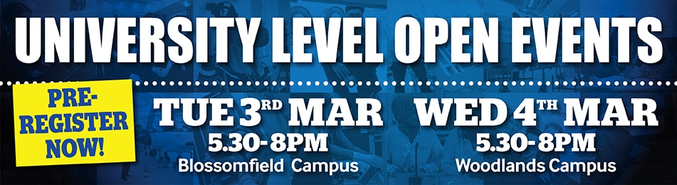 University Level Open Event Tuesday 3rd March 5:30-8pm Blossomfield Campus Wednesday 4th March 2020 Woodlands Campus